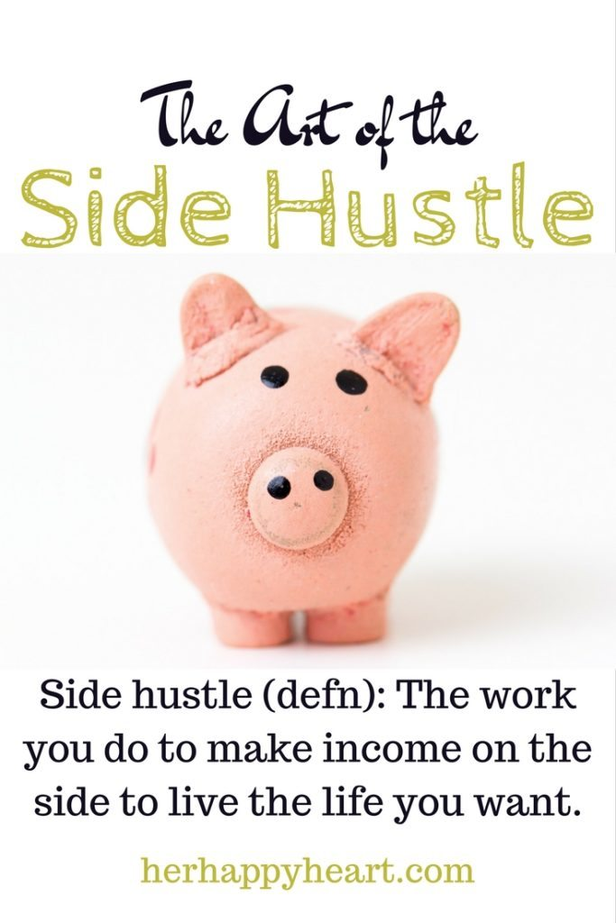 The Art of the Side Hustle - Her Happy Heart | Learn how to make some extra cash on the side!