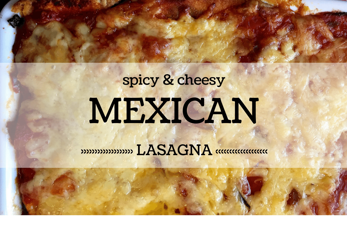 Spicy & Cheesy Mexican Lasagna