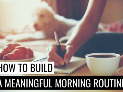 How To Build A Meaningful Morning Routine And Start Your Day Superbly