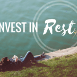 Invest in rest (and live better. Seriously.)