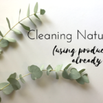 Cleaning Naturally (using products you already own!)