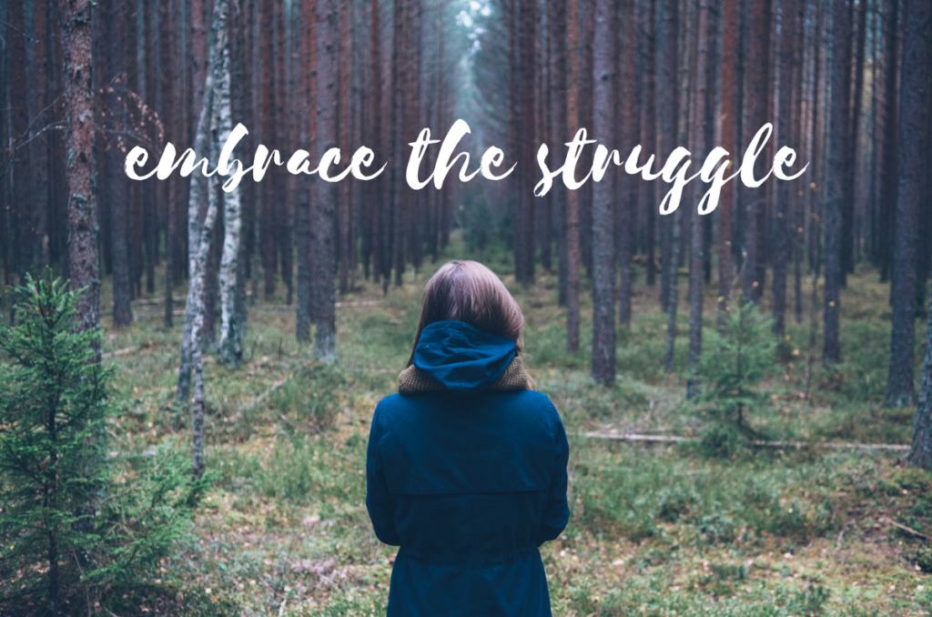 Embrace the Struggle (and grow!)