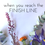 When You're Always Looking Forward... And You Reach The Finish Line