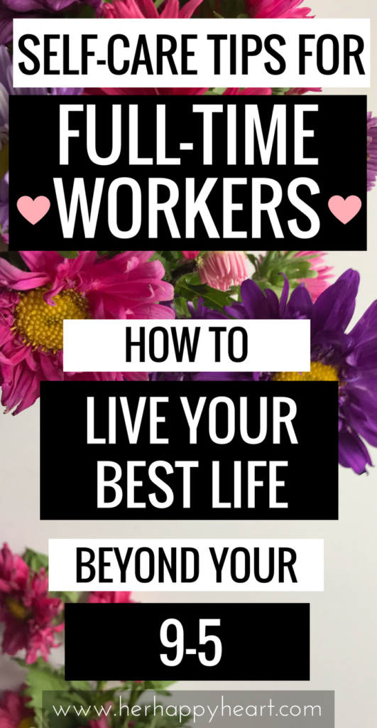 Essential Self-Care Tips For The Full-Time Worker | How to live your best life when you work full-time | Self-care tips | Full-time employment