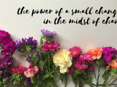 The Power of a Small Change in the Midst of Chaos - Her Happy Heart