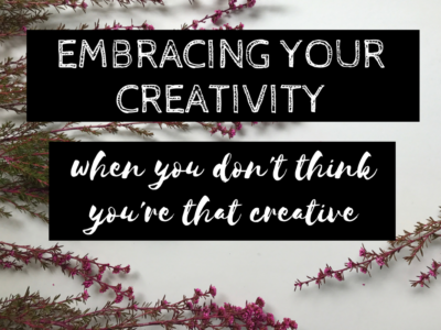 Embracing Your Creativity When You Don't Think You're That Creative