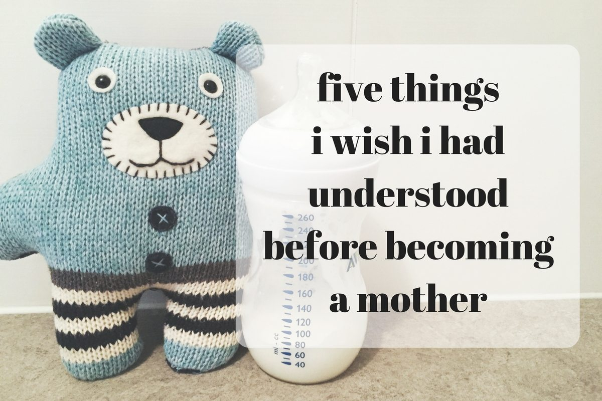 Five Things I Wish I Had Understood Before Becoming a Mother