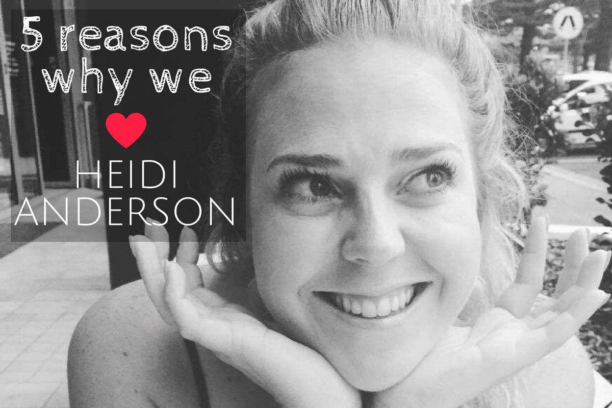 5 Reasons why we love Heidi Anderson