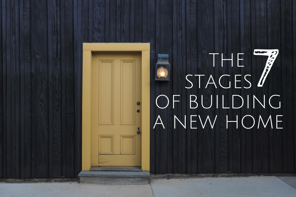 The Seven Stages of Building a New Home: Part 1