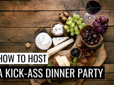 How to Host a Kick-Ass Dinner Party