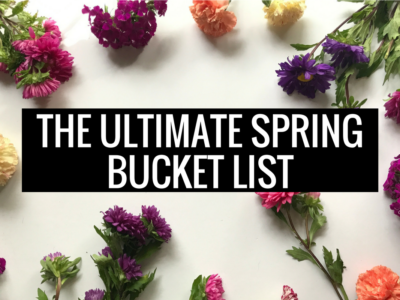 The ULTIMATE Spring Bucket List (I'm already dreaming about #10!)