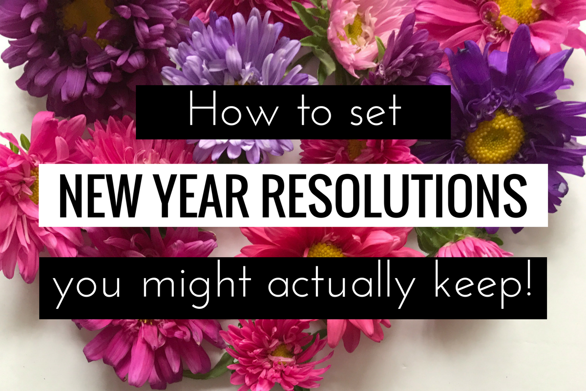 How To Set New Year Resolutions You Might Actually Keep