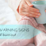 7 Warning Signs That You're In Burn-Out And Urgently Need Self Care