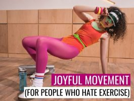 Joyful Movement (AKA How To Make Exercise Not Suck)